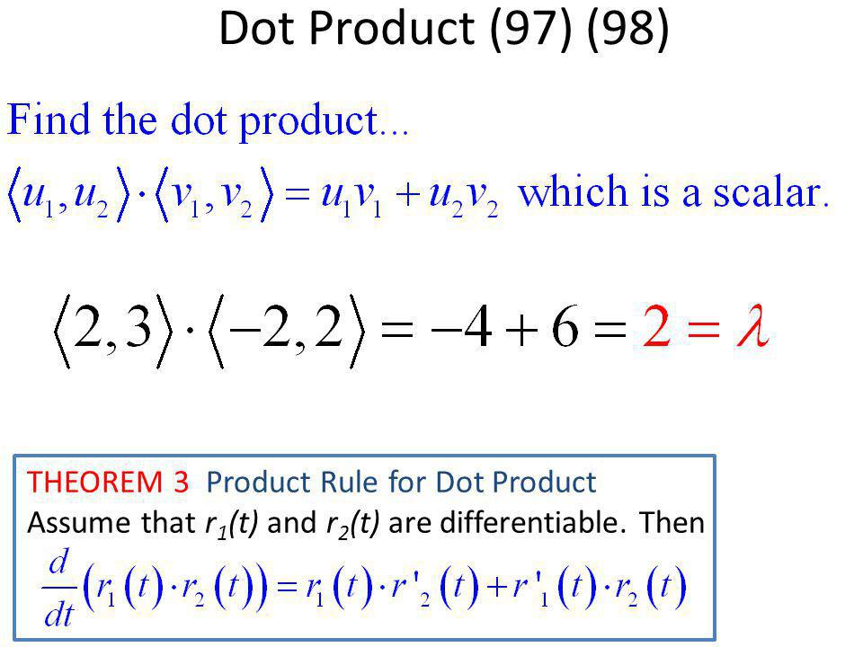 Dot Product (97) (98) THEOREM 3 Product Rule for Dot Product