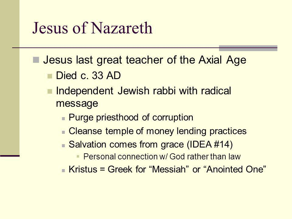 Jesus of Nazareth Jesus last great teacher of the Axial Age