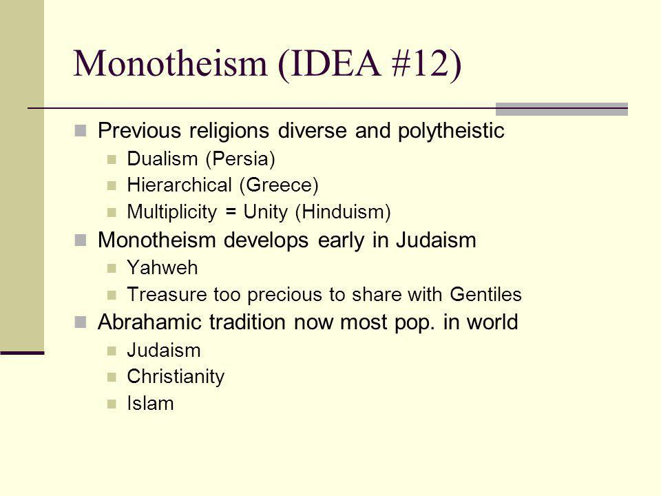 Monotheism (IDEA #12) Previous religions diverse and polytheistic