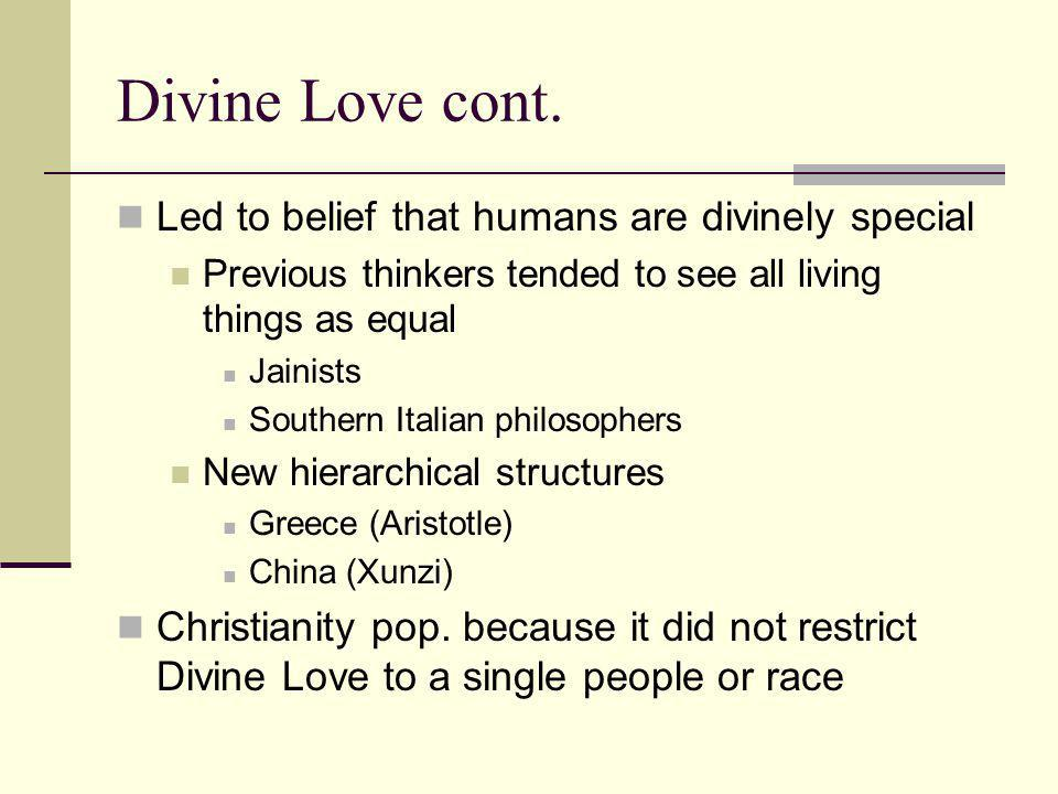 Divine Love cont. Led to belief that humans are divinely special