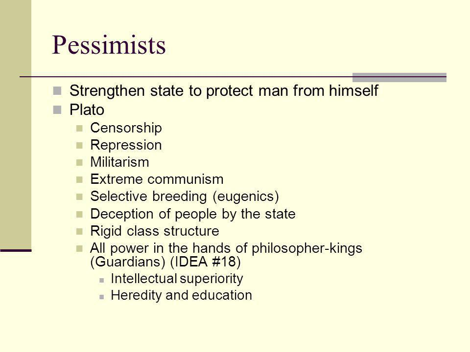 Pessimists Strengthen state to protect man from himself Plato