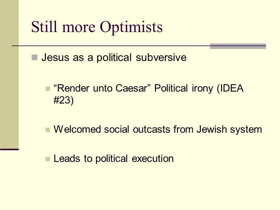 Still more Optimists Jesus as a political subversive