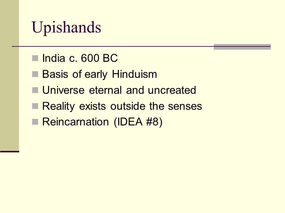 Upishands India c. 600 BC Basis of early Hinduism