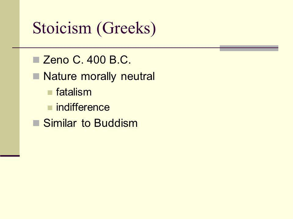 Stoicism (Greeks) Zeno C. 400 B.C. Nature morally neutral