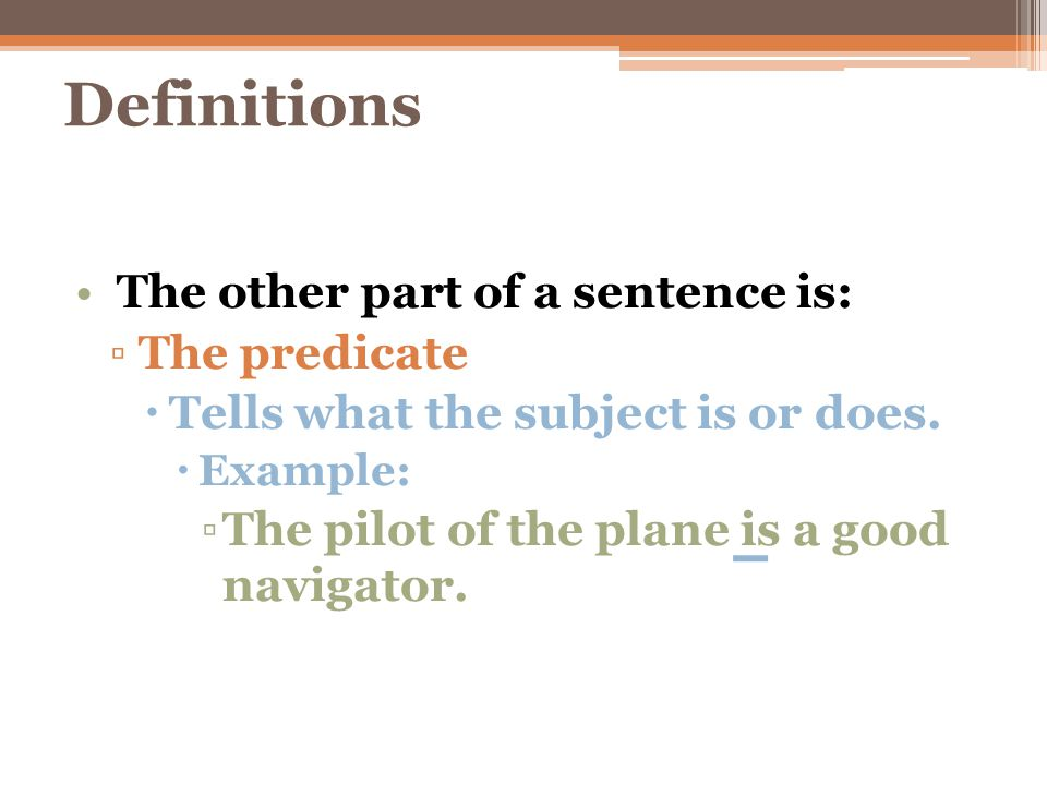 Definitions The other part of a sentence is: The predicate