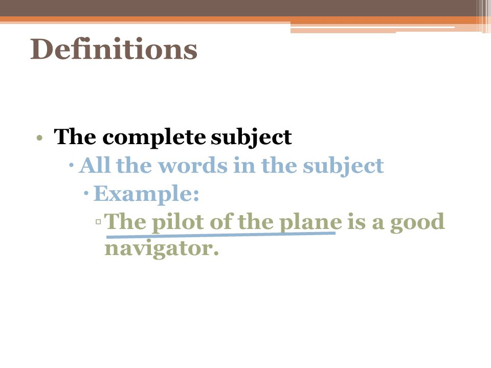 Definitions The complete subject All the words in the subject Example: