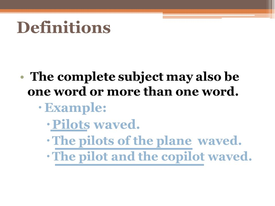 Definitions Example: Pilots waved.