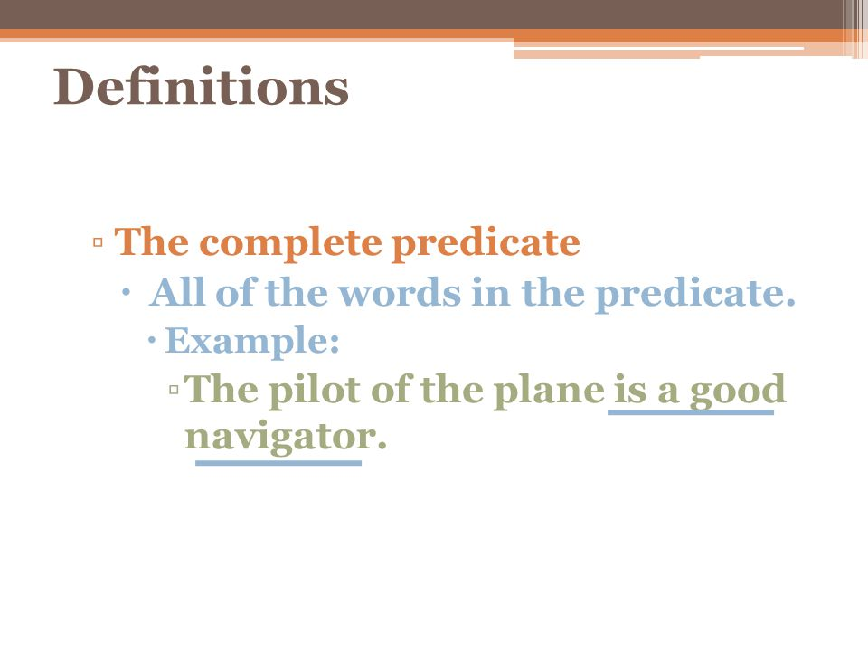 Definitions The complete predicate All of the words in the predicate.