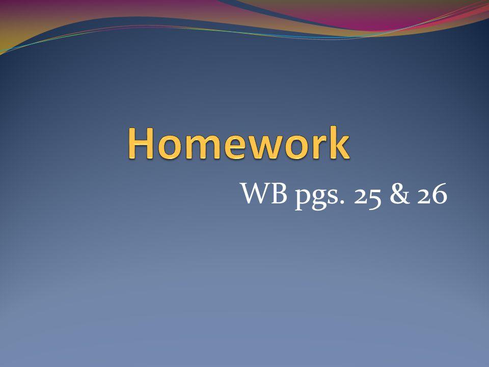 Homework WB pgs. 25 & 26