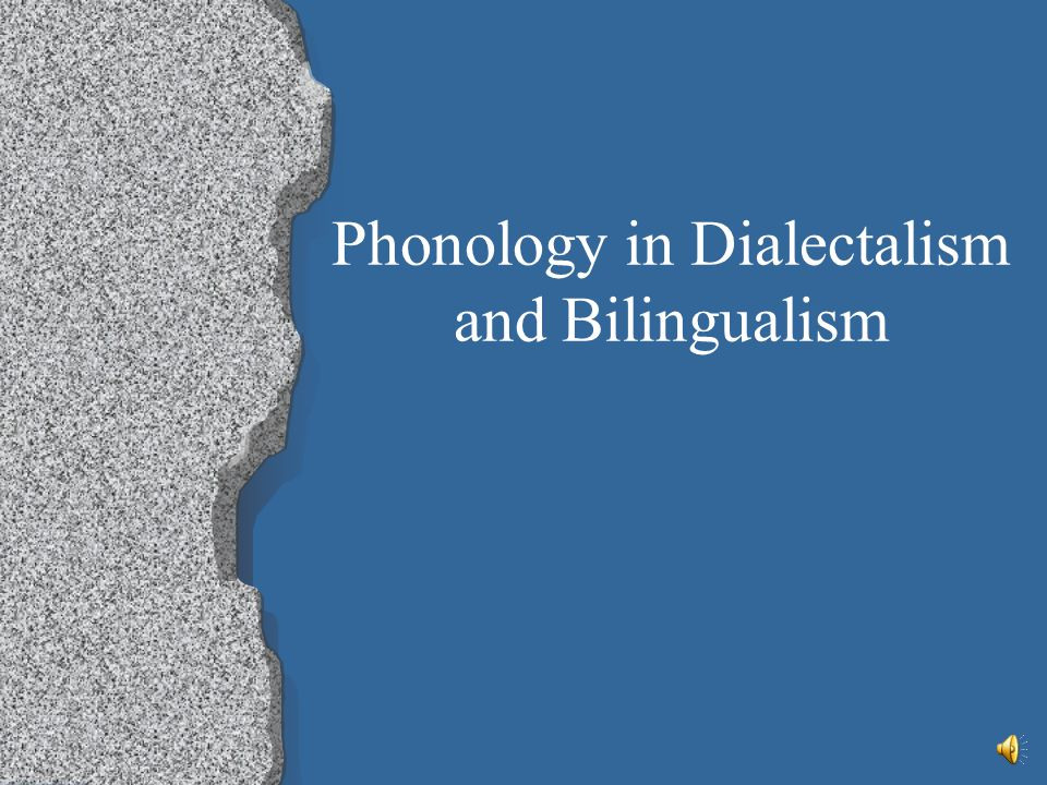 Phonology in Dialectalism and Bilingualism