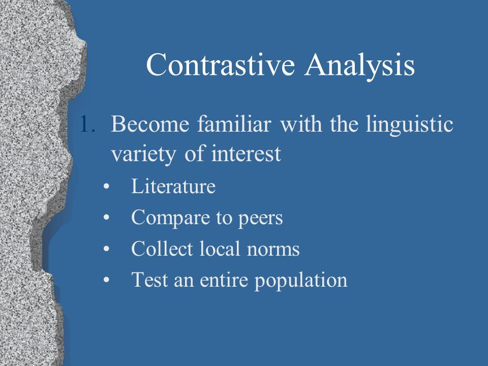 Contrastive Analysis Become familiar with the linguistic variety of interest. Literature. Compare to peers.