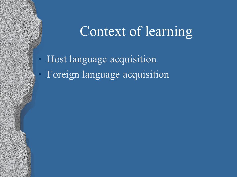 Context of learning Host language acquisition