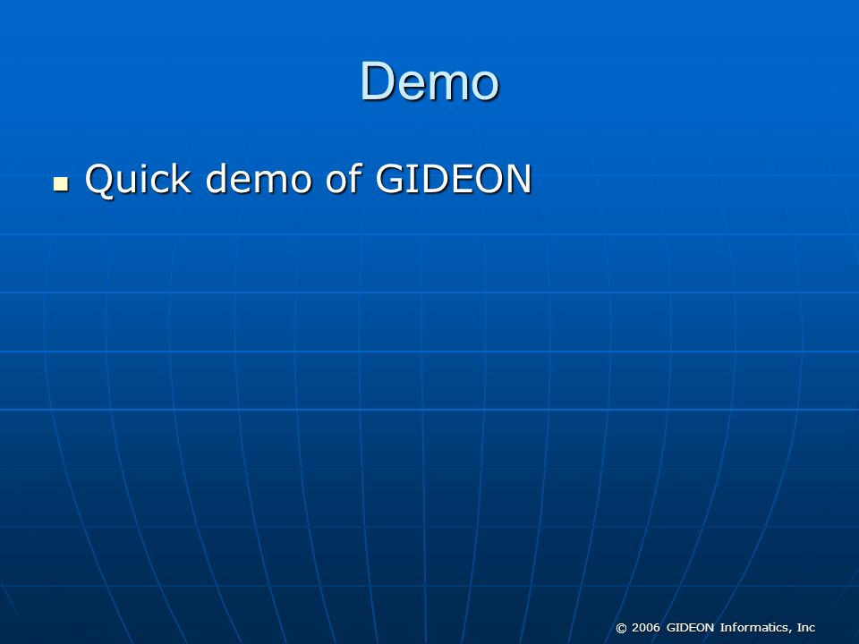 Demo Quick demo of GIDEON © 2006 GIDEON Informatics, Inc