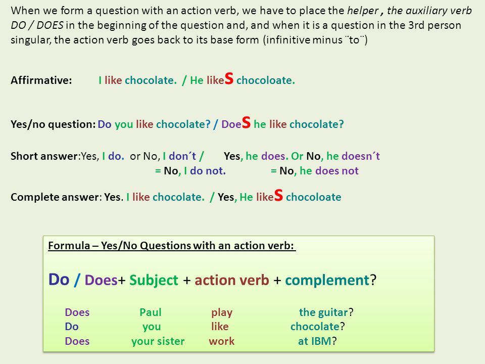 Do / Does+ Subject + action verb + complement
