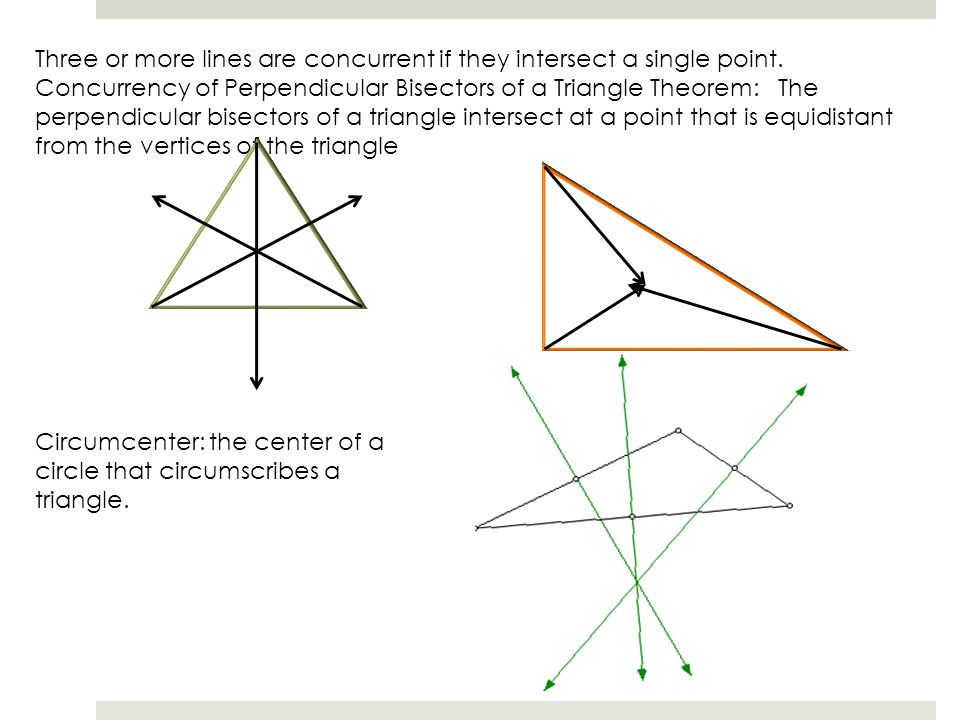 Three or more lines are concurrent if they intersect a single point.