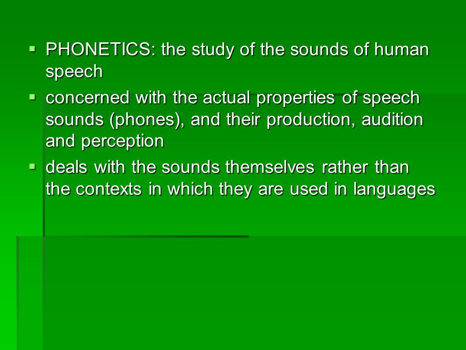 PHONETICS: the study of the sounds of human speech