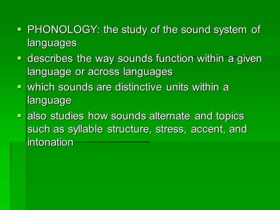 PHONOLOGY: the study of the sound system of languages