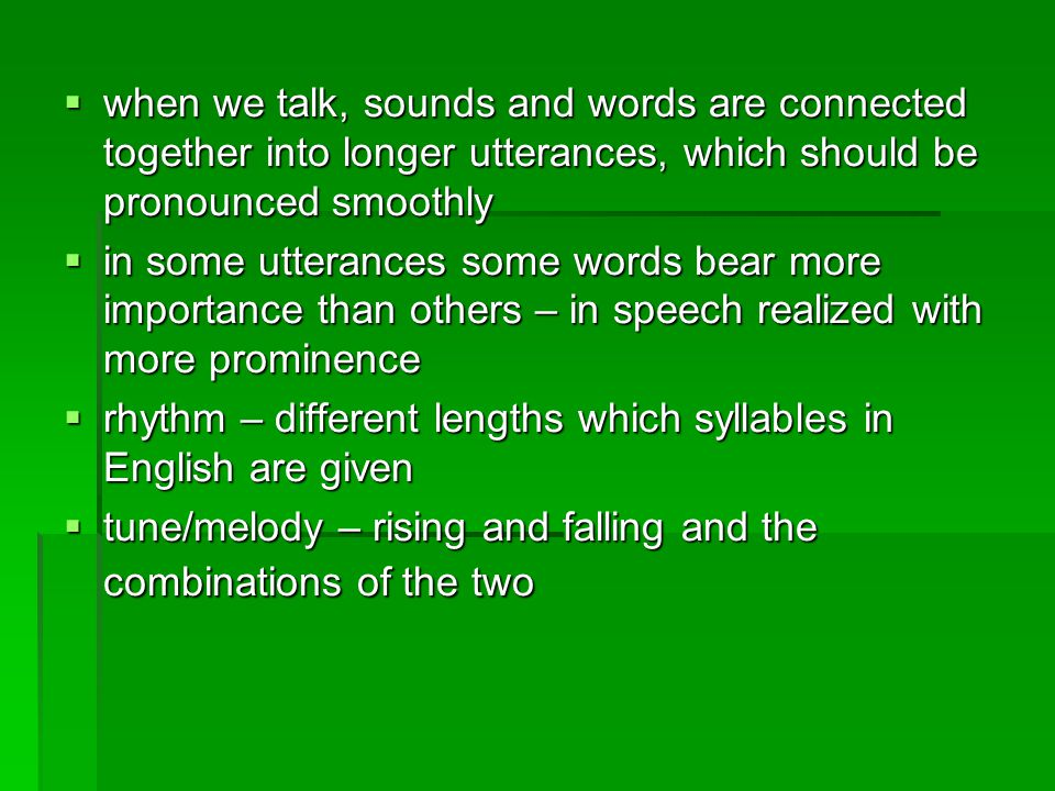 when we talk, sounds and words are connected together into longer utterances, which should be pronounced smoothly