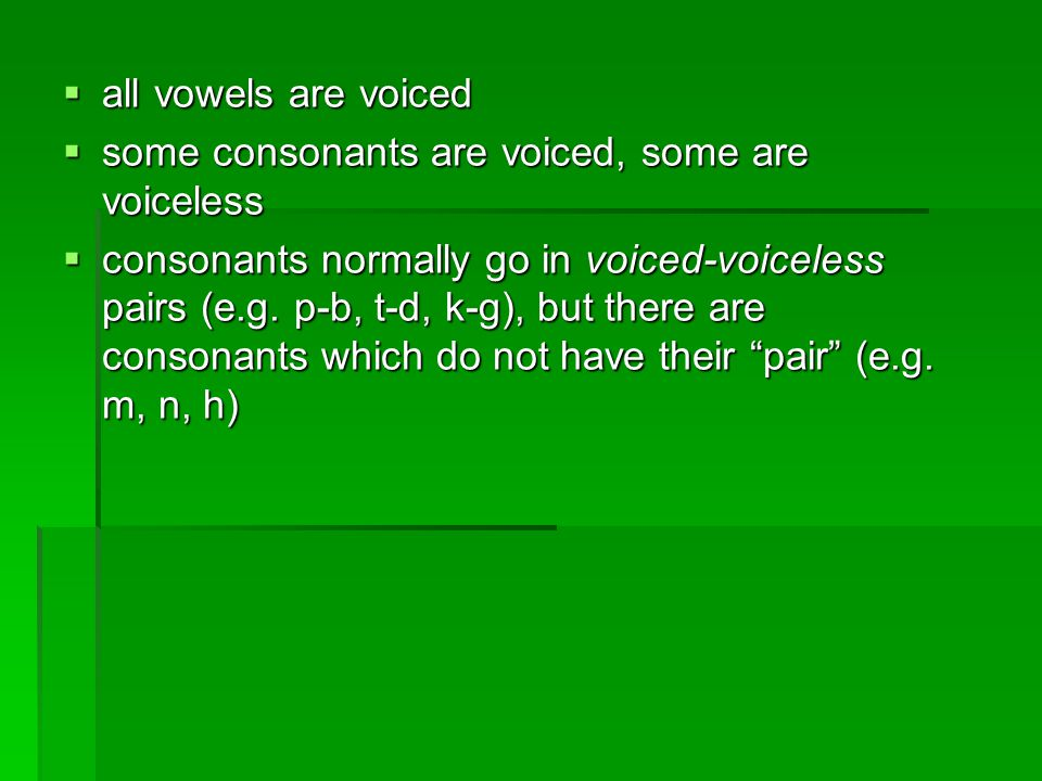 all vowels are voiced some consonants are voiced, some are voiceless.