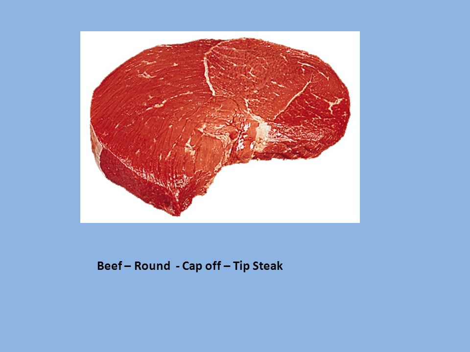 Beef – Round - Cap off – Tip Steak