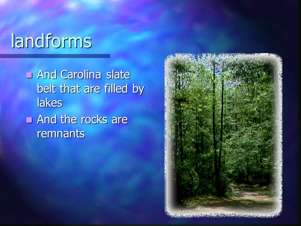 landforms And Carolina slate belt that are filled by lakes