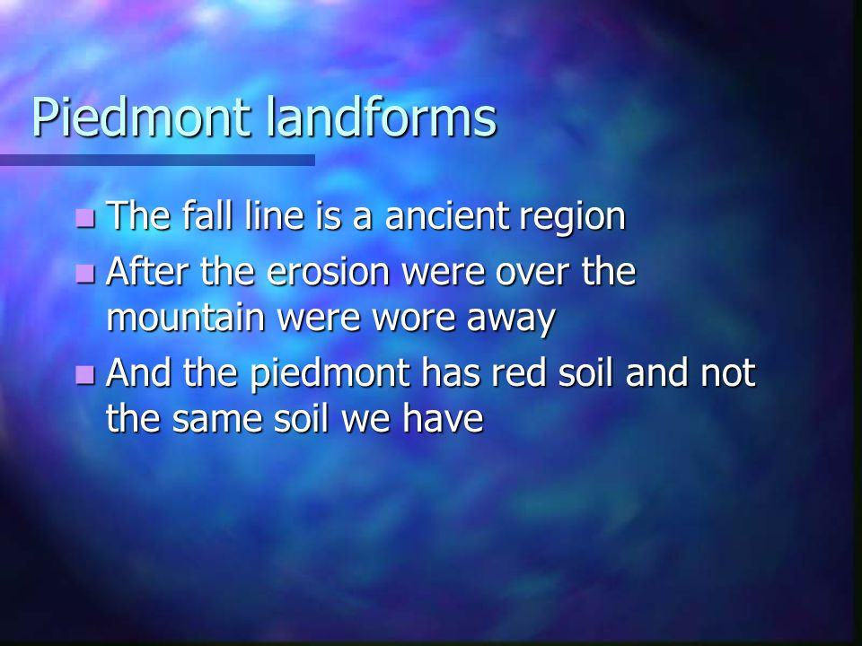 Piedmont landforms The fall line is a ancient region