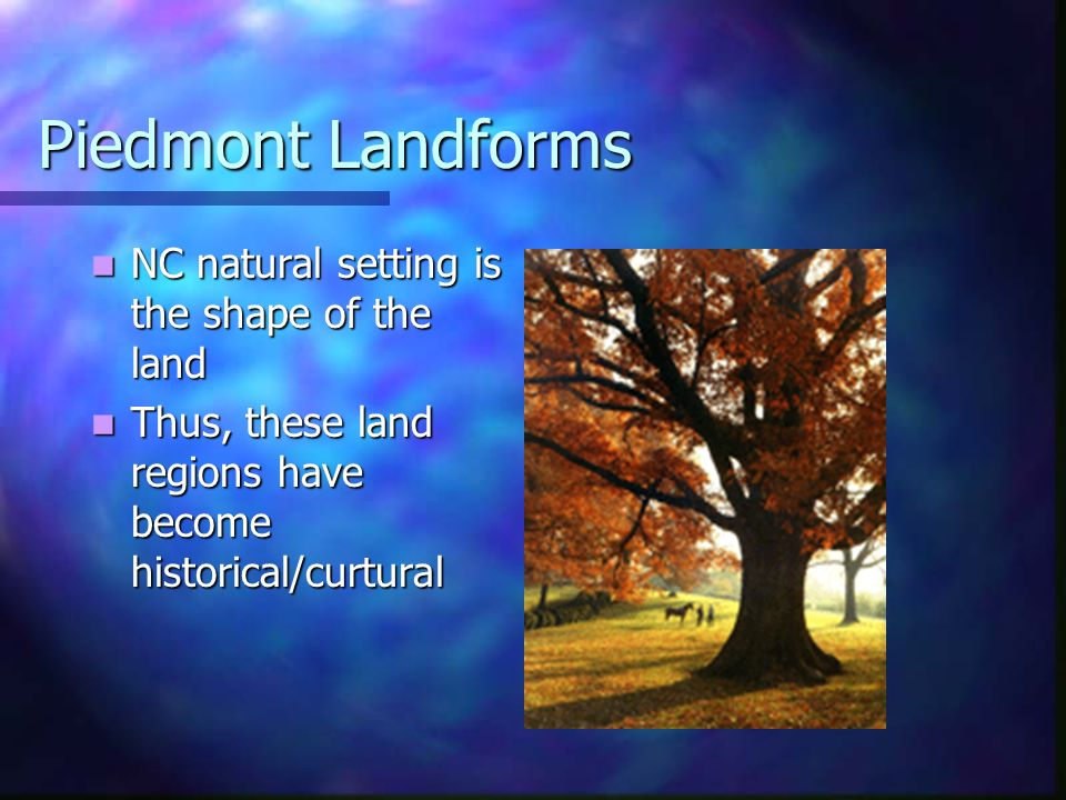 Piedmont Landforms NC natural setting is the shape of the land