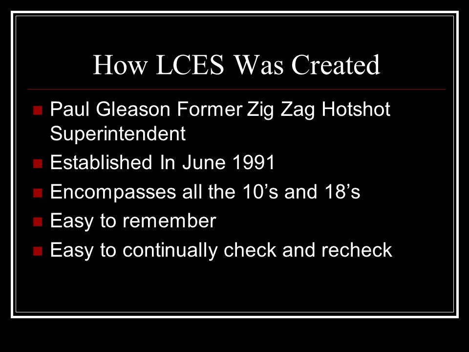 How LCES Was Created Paul Gleason Former Zig Zag Hotshot Superintendent. Established In June 1991.