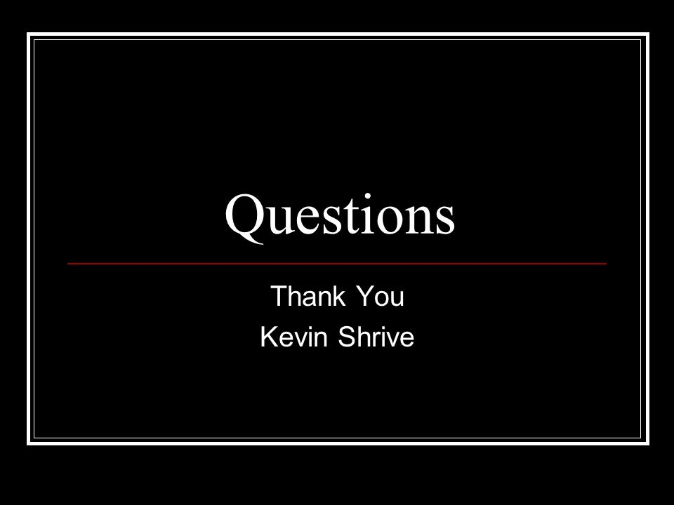 Questions Thank You Kevin Shrive