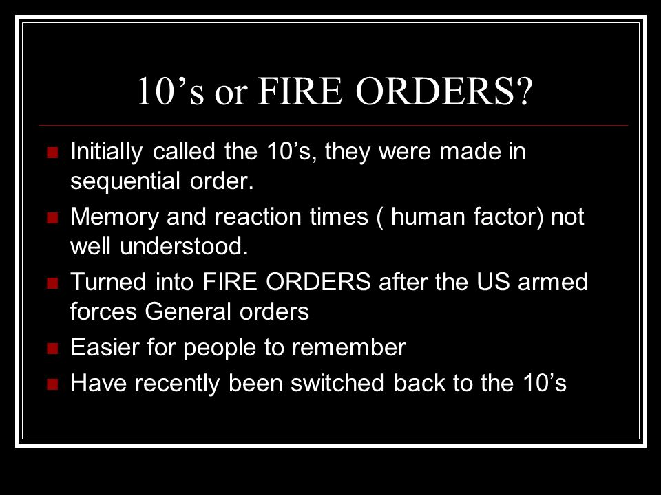 10's or FIRE ORDERS Initially called the 10's, they were made in sequential order. Memory and reaction times ( human factor) not well understood.