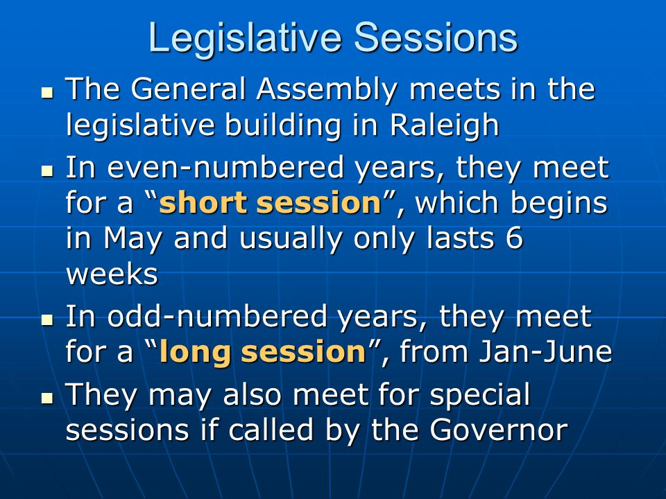 Legislative Sessions The General Assembly meets in the legislative building in Raleigh.