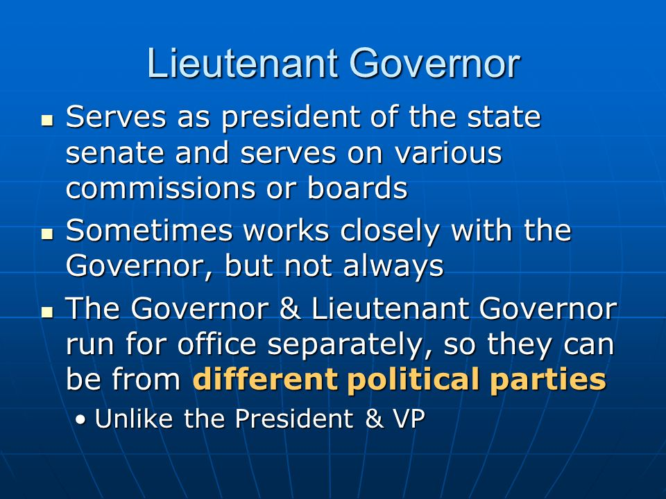 Lieutenant Governor Serves as president of the state senate and serves on various commissions or boards.