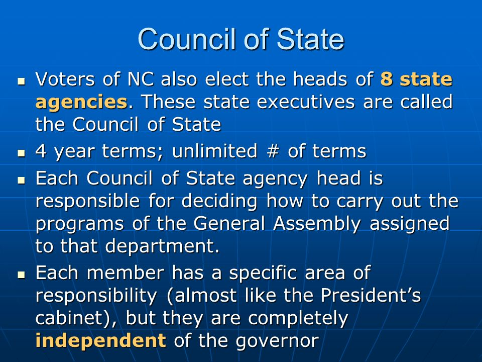 Council of State Voters of NC also elect the heads of 8 state agencies. These state executives are called the Council of State.