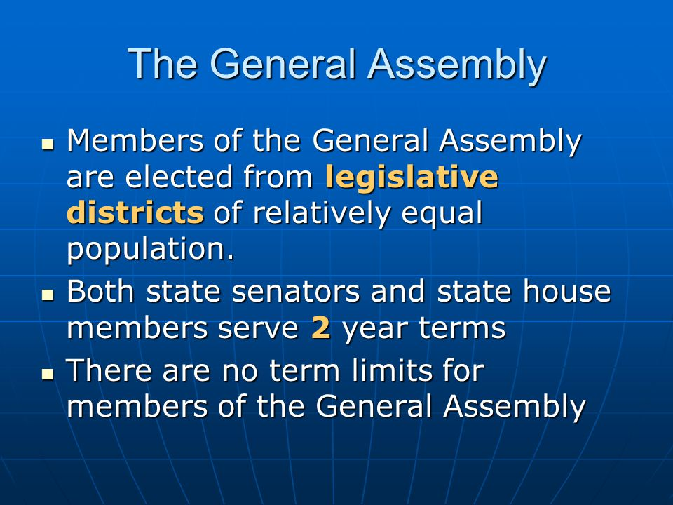The General Assembly Members of the General Assembly are elected from legislative districts of relatively equal population.