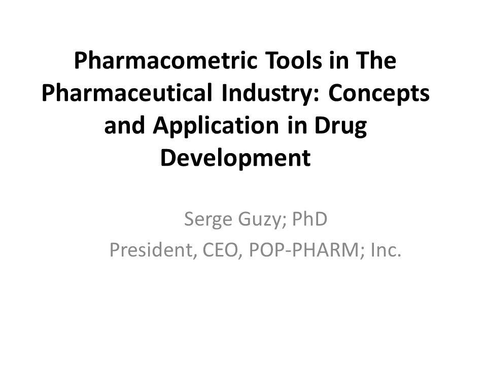 Serge Guzy; PhD President, CEO, POP-PHARM; Inc.