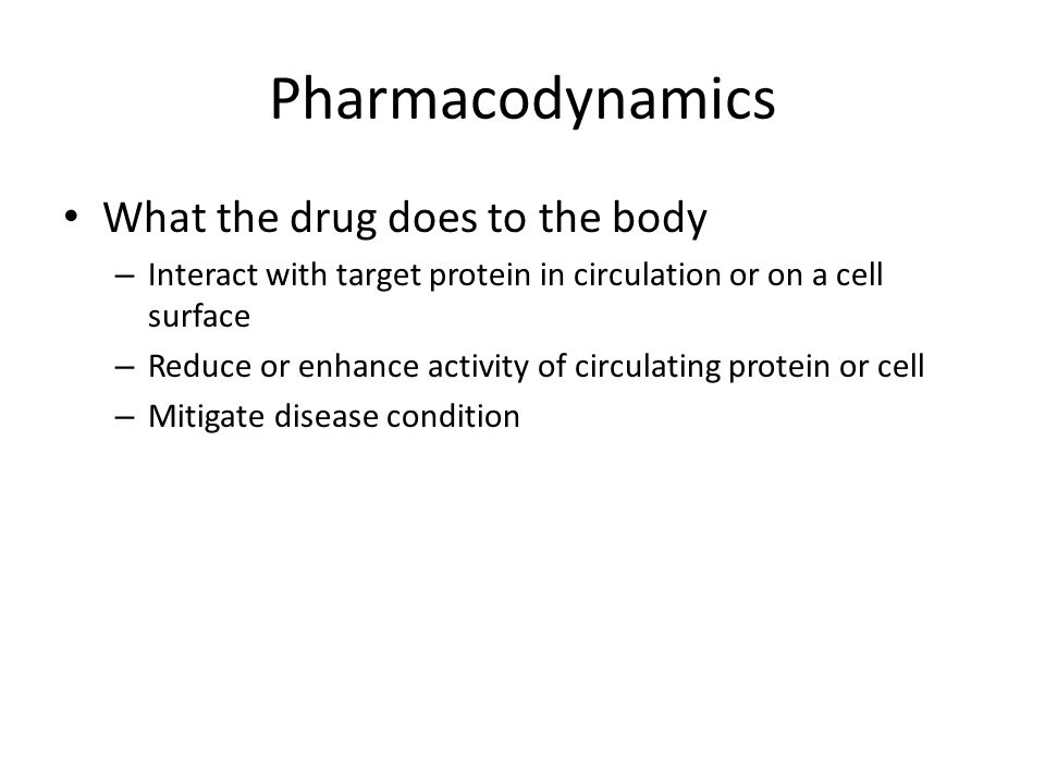 Pharmacodynamics What the drug does to the body