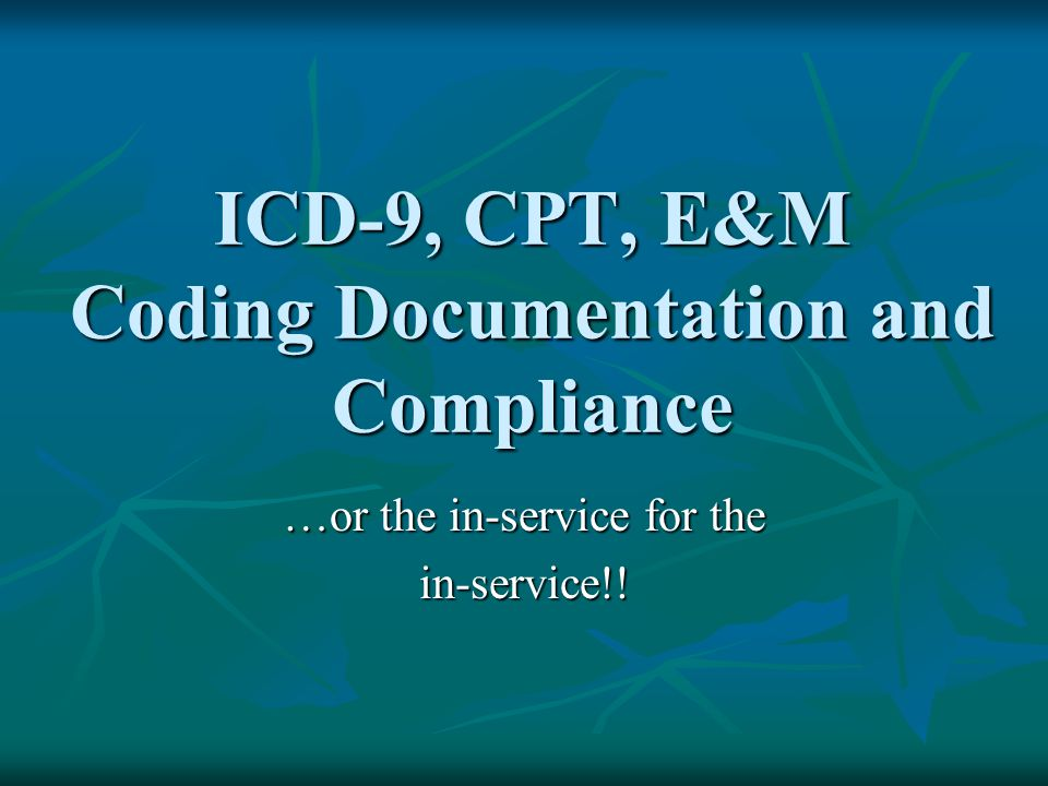ICD-9, CPT, E&M Coding Documentation and Compliance