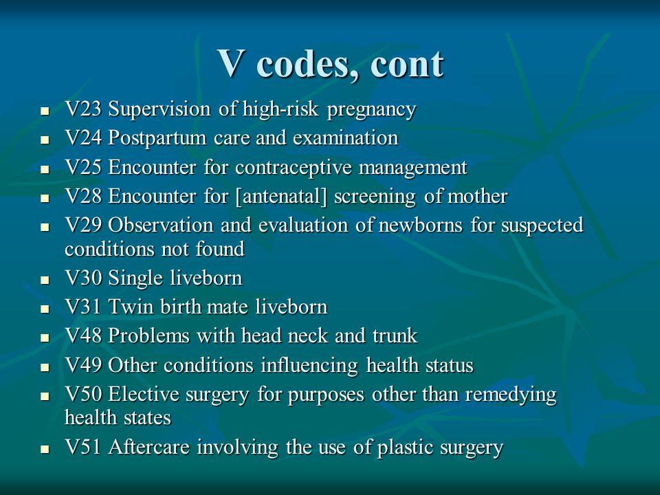 V codes, cont V23 Supervision of high-risk pregnancy