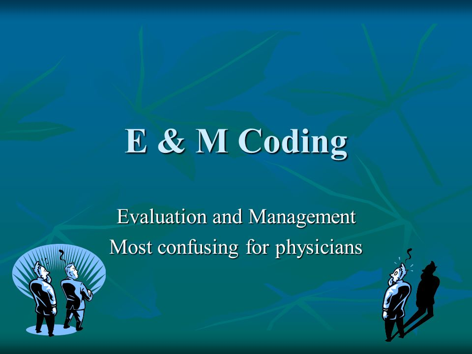 Evaluation and Management Most confusing for physicians