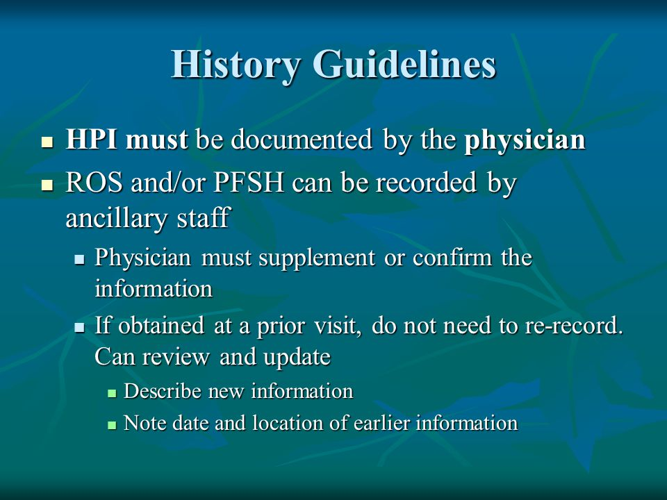 History Guidelines HPI must be documented by the physician
