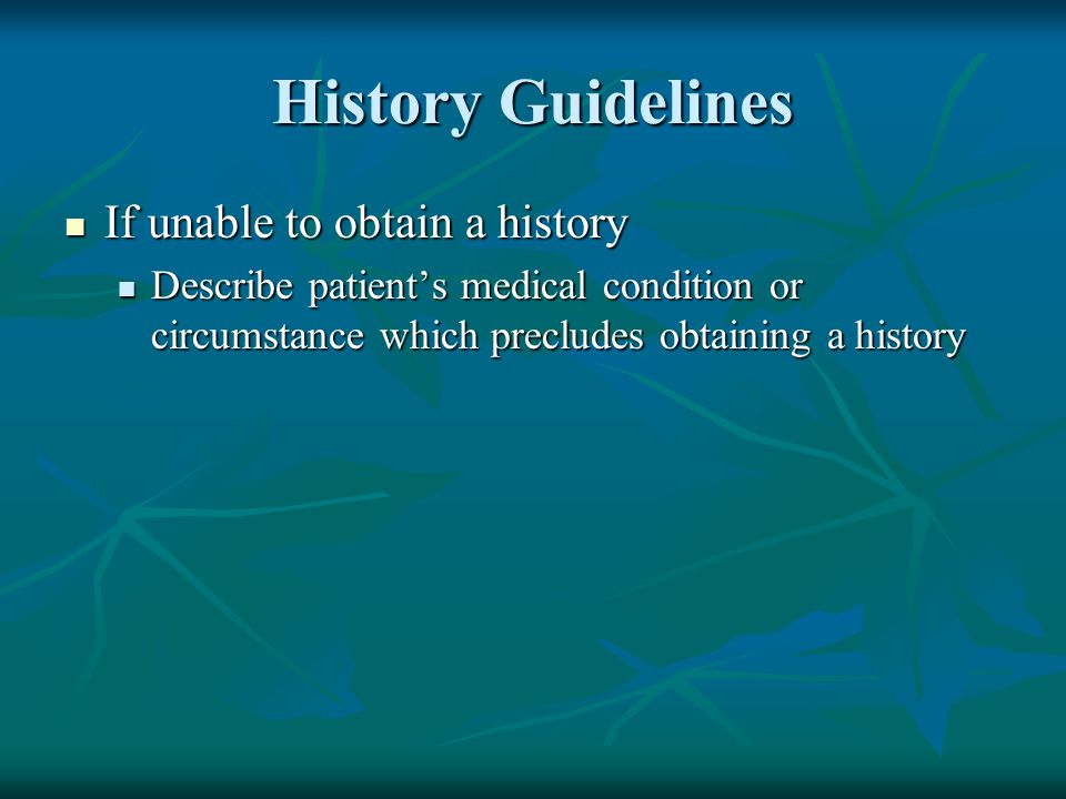 History Guidelines If unable to obtain a history