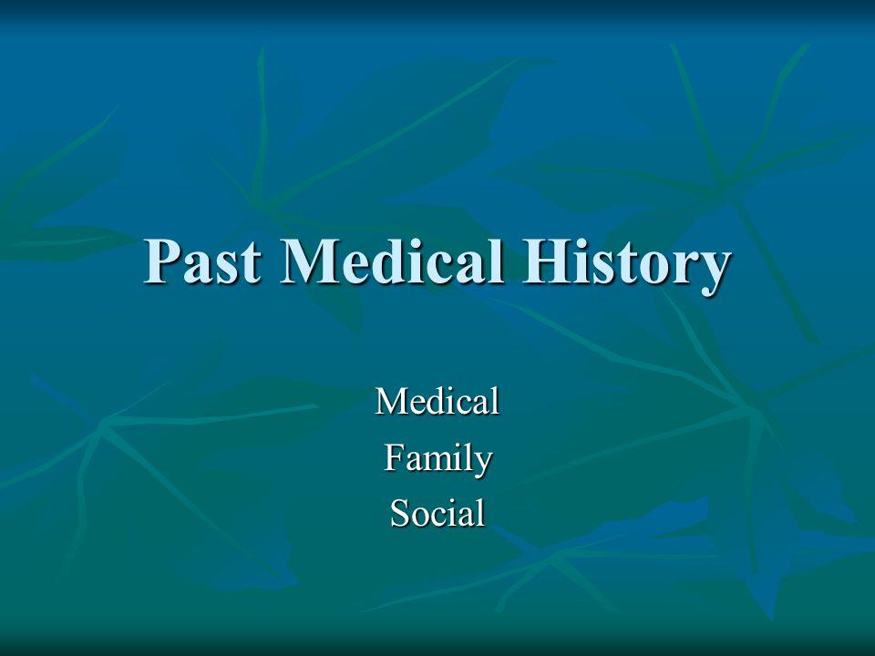 Past Medical History Medical Family Social