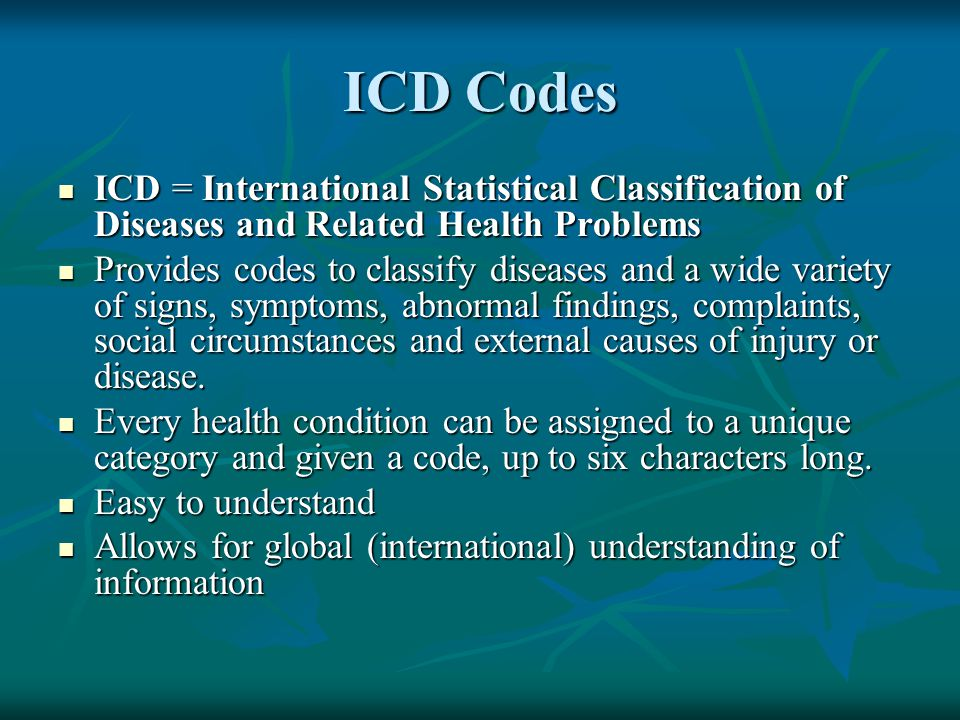 ICD Codes ICD = International Statistical Classification of Diseases and Related Health Problems.