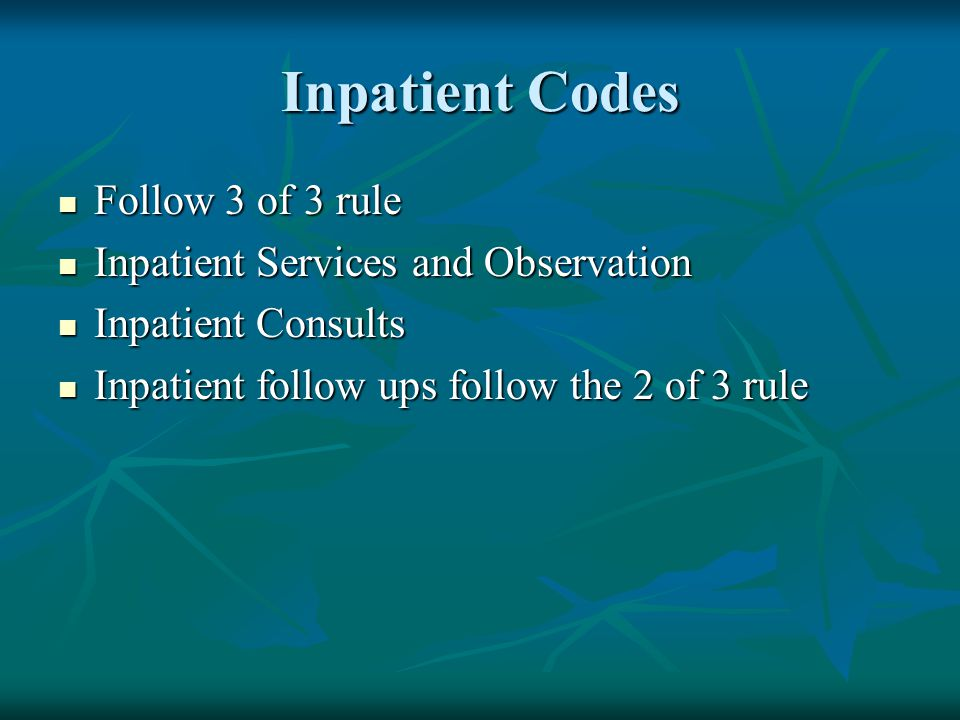 Inpatient Codes Follow 3 of 3 rule Inpatient Services and Observation
