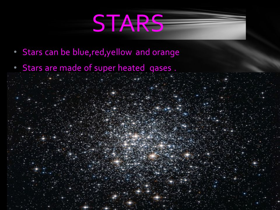 STARS Stars can be blue,red,yellow and orange