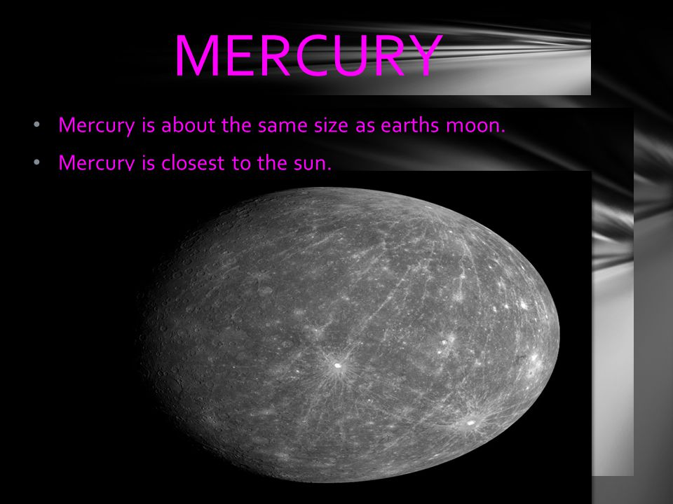 MERCURY Mercury is about the same size as earths moon.
