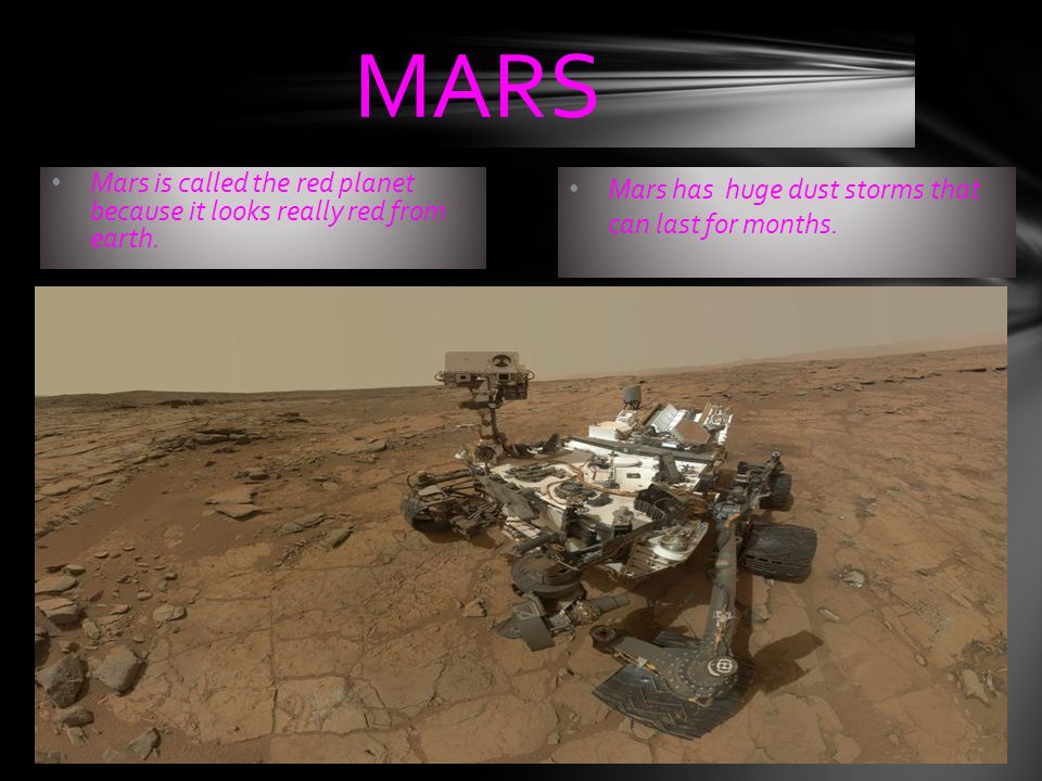MARS Mars is called the red planet because it looks really red from earth.