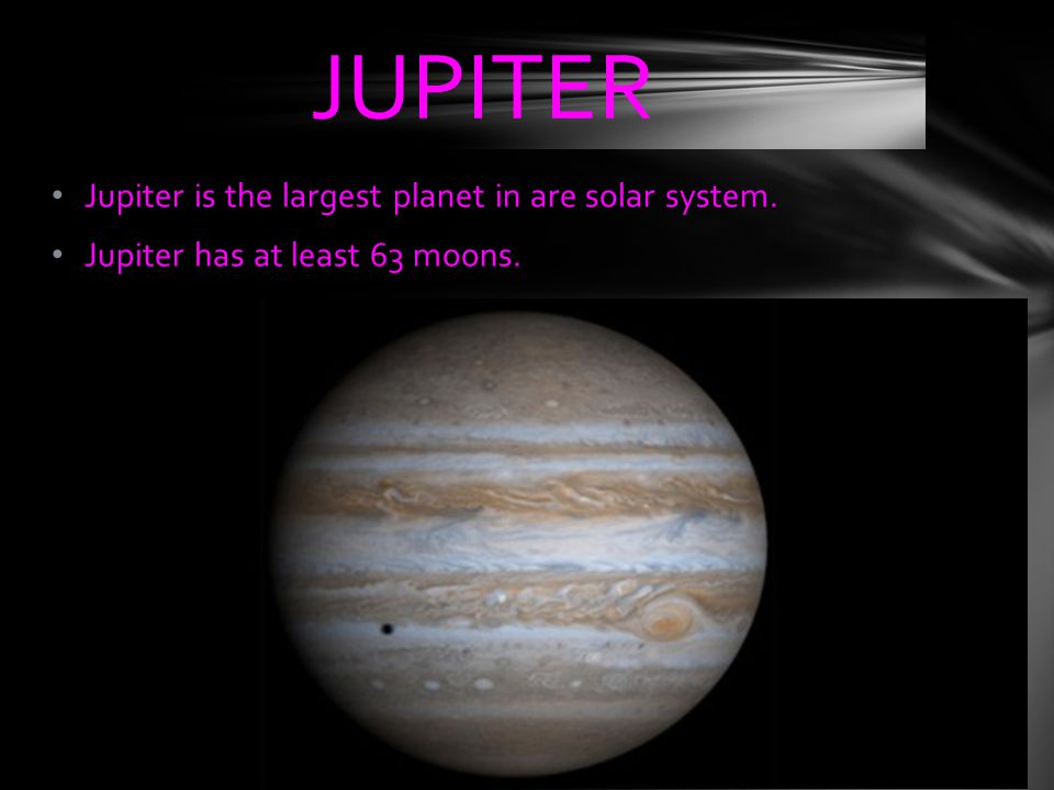 JUPITER Jupiter is the largest planet in are solar system.