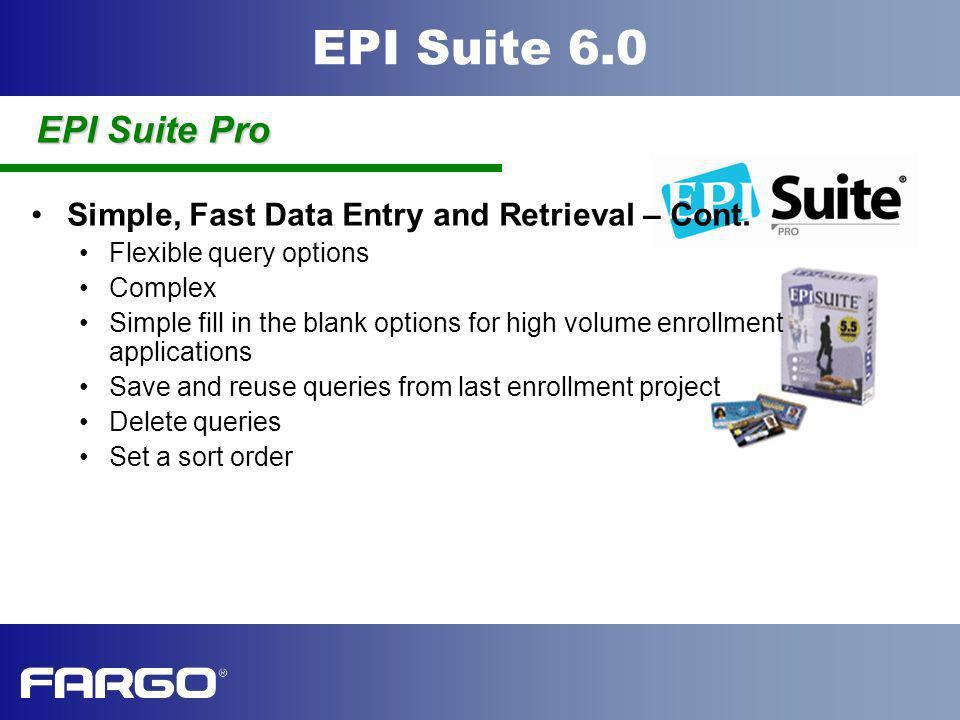 EPI Suite Pro Simple, Fast Data Entry and Retrieval – Cont.