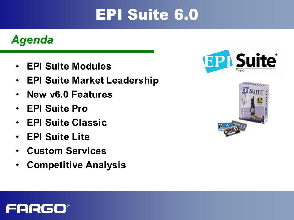Agenda EPI Suite Modules EPI Suite Market Leadership New v6.0 Features